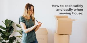 How to pack safely and easily when moving house.