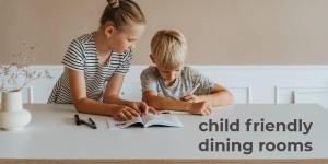 Child Friendly Dining Room for a Modern Family Home