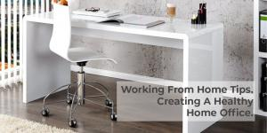 Working From Home Tips. Creating A Healthy Home Office.